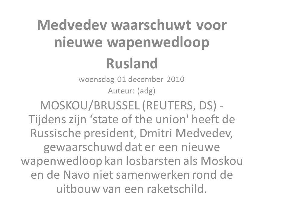 Medvedev waarschuwt voor nieuwe wapenwedloop Rusland woensdag 01 december 2010 Auteur: (adg) MOSKOU/BRUSSEL (REUTERS, DS) - Tijdens zijn 'state of the