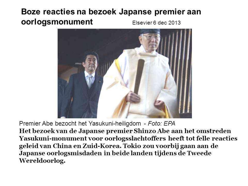 Boze reacties na bezoek Japanse premier aan oorlogsmonument Elsevier 6 dec 2013 Premier Abe bezocht het Yasukuni-heiligdom - Foto: EPA Het bezoek van de Japanse premier Shinzo Abe aan het omstreden Yasukuni-monument voor oorlogsslachtoffers heeft tot felle reacties geleid van China en Zuid-Korea.
