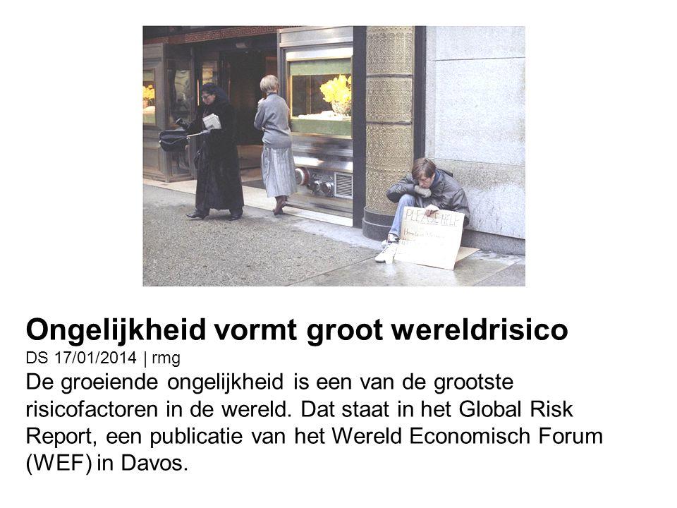 Ongelijkheid vormt groot wereldrisico DS 17/01/2014 | rmg De groeiende ongelijkheid is een van de grootste risicofactoren in de wereld. Dat staat in h