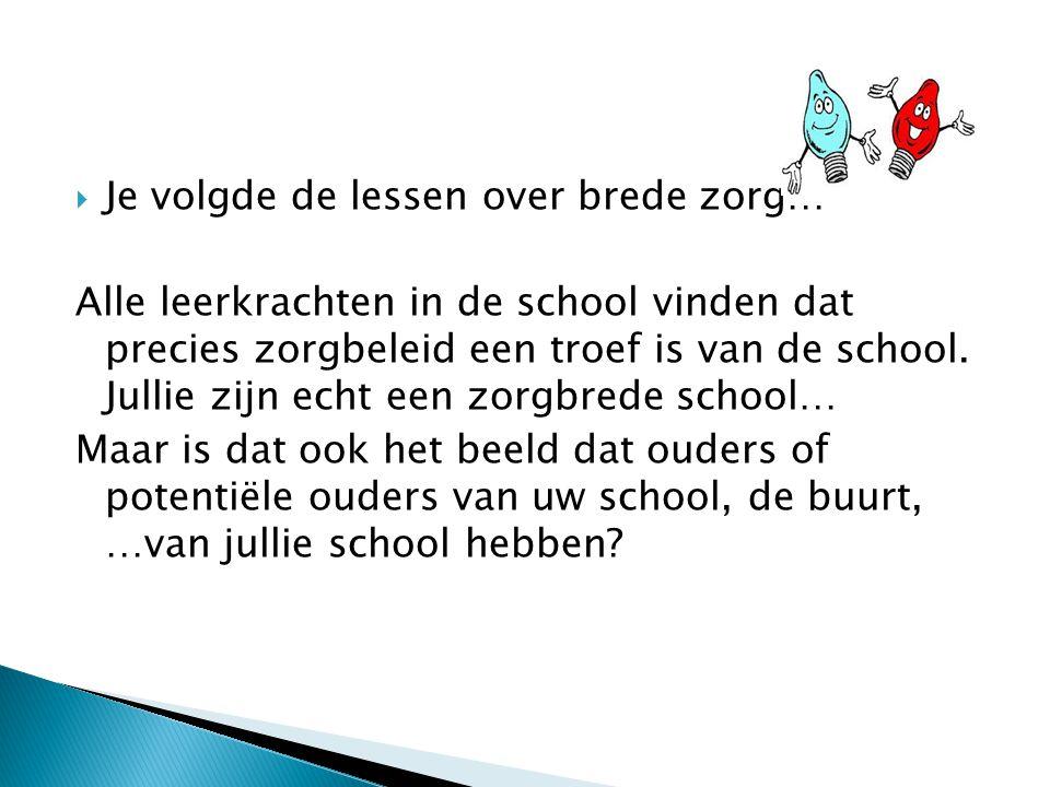  Je volgde de lessen over brede zorg… Alle leerkrachten in de school vinden dat precies zorgbeleid een troef is van de school.