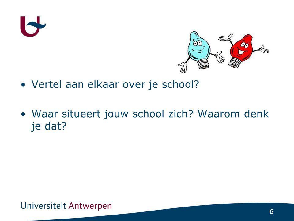 6 •Vertel aan elkaar over je school? •Waar situeert jouw school zich? Waarom denk je dat?
