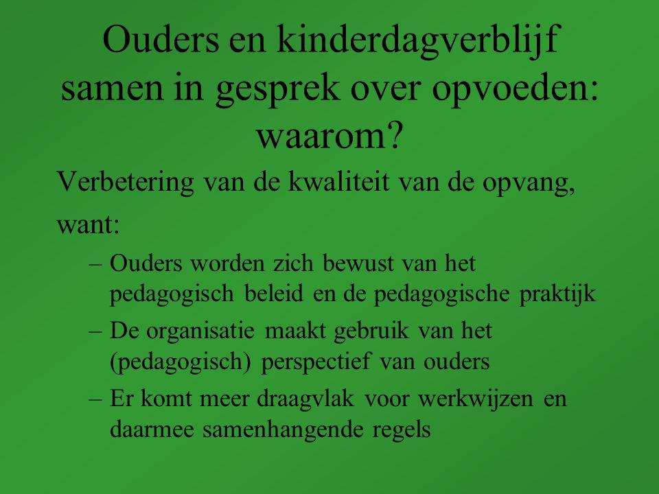 Verbetering van de kwaliteit van de opvang, want: –Ouders worden zich bewust van het pedagogisch beleid en de pedagogische praktijk –De organisatie maakt gebruik van het (pedagogisch) perspectief van ouders –Er komt meer draagvlak voor werkwijzen en daarmee samenhangende regels