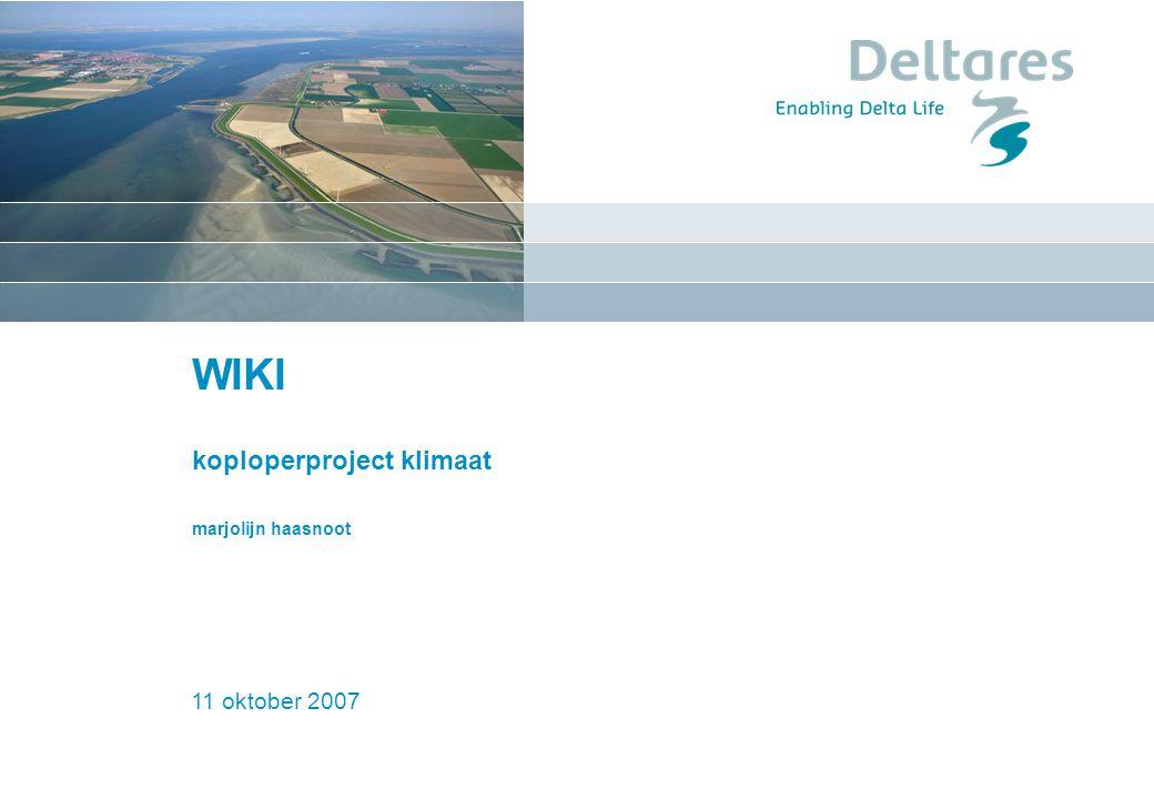 11 oktober 2007Koploper project Klimaat1 WIKI koploperproject klimaat marjolijn haasnoot 11 oktober 2007