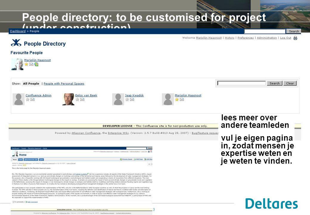 11 oktober 2007Koploper project Klimaat13 People directory: to be customised for project (under construction) lees meer over andere teamleden vul je eigen pagina in, zodat mensen je expertise weten en je weten te vinden.