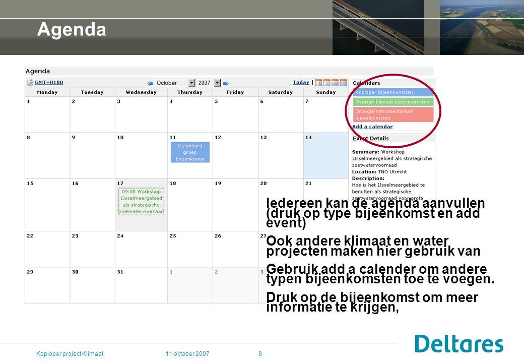 11 oktober 2007Koploper project Klimaat8 Agenda Iedereen kan de agenda aanvullen (druk op type bijeenkomst en add event) Ook andere klimaat en water projecten maken hier gebruik van Gebruik add a calender om andere typen bijeenkomsten toe te voegen.