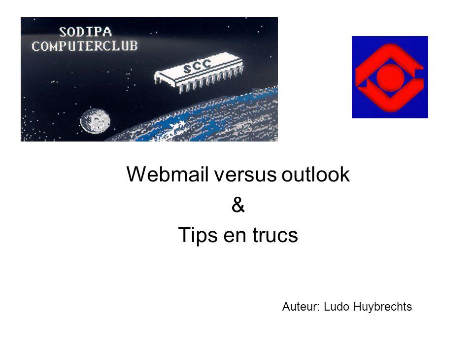 Webmail versus outlook & Tips en trucs Auteur: Ludo Huybrechts