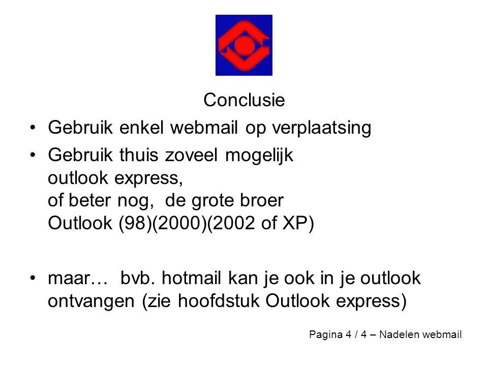 Conclusie •Gebruik enkel webmail op verplaatsing •Gebruik thuis zoveel mogelijk outlook express, of beter nog, de grote broer Outlook (98)(2000)(2002