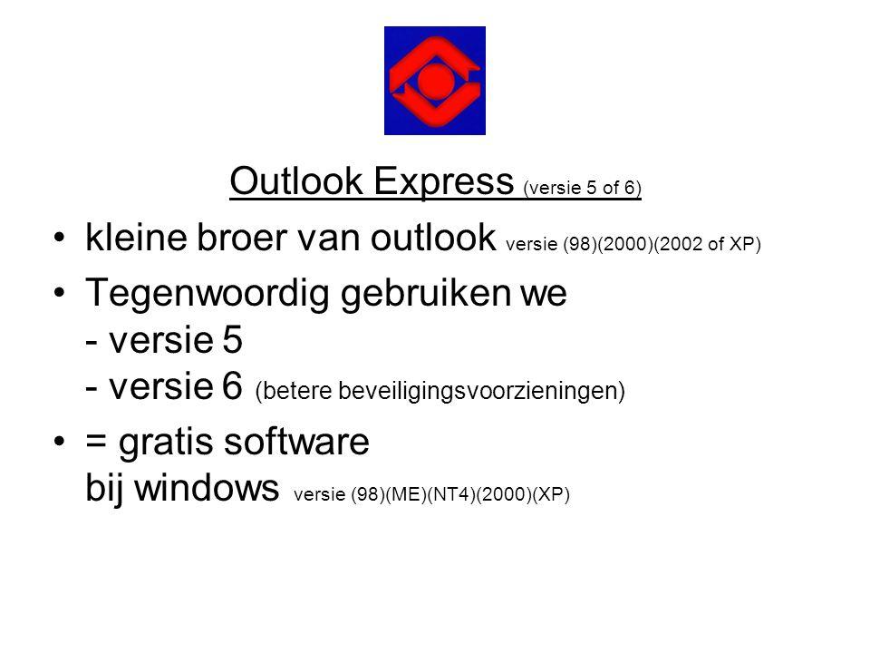 Outlook Express (versie 5 of 6) •kleine broer van outlook versie (98)(2000)(2002 of XP) •Tegenwoordig gebruiken we - versie 5 - versie 6 (betere bevei