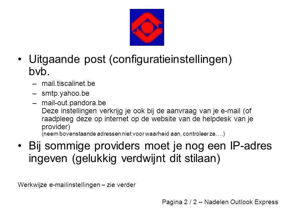 •Uitgaande post (configuratieinstellingen) bvb. –mail.tiscalinet.be –smtp.yahoo.be –mail-out.pandora.be Deze instellingen verkrijg je ook bij de aanvr