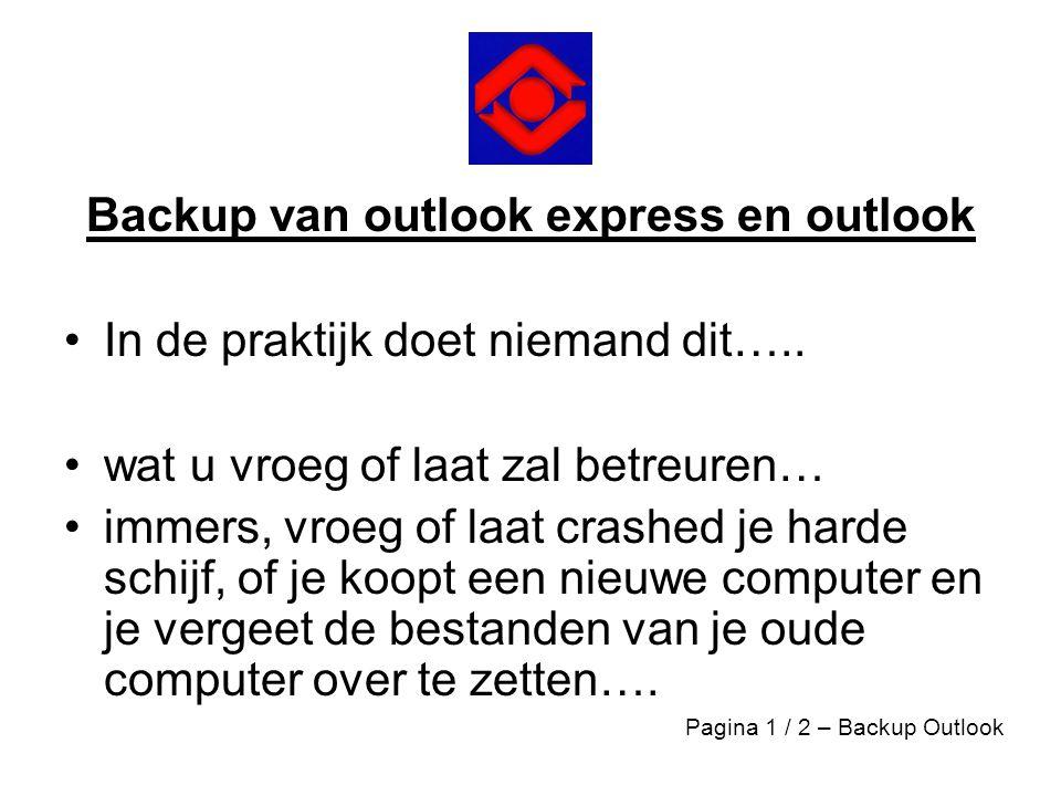 Backup van outlook express en outlook •In de praktijk doet niemand dit….. •wat u vroeg of laat zal betreuren… •immers, vroeg of laat crashed je harde
