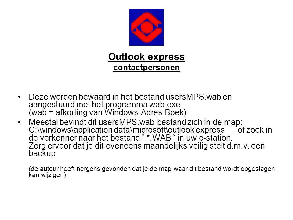 Outlook express contactpersonen •Deze worden bewaard in het bestand usersMPS.wab en aangestuurd met het programma wab.exe (wab = afkorting van Windows