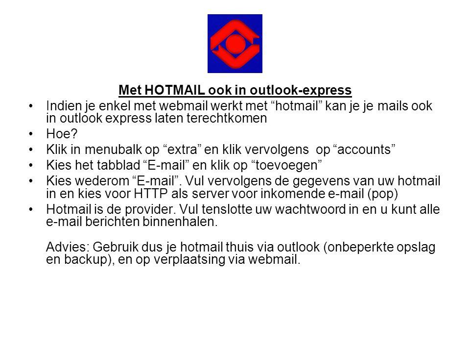 """Met HOTMAIL ook in outlook-express •Indien je enkel met webmail werkt met """"hotmail"""" kan je je mails ook in outlook express laten terechtkomen •Hoe? •K"""