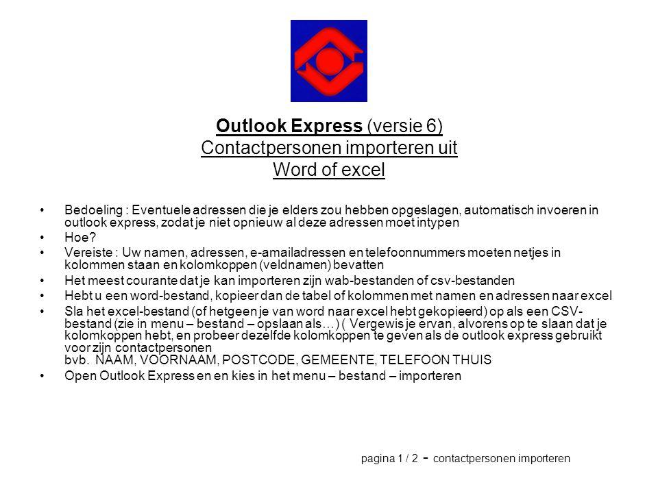 Outlook Express (versie 6) Contactpersonen importeren uit Word of excel •Bedoeling : Eventuele adressen die je elders zou hebben opgeslagen, automatis