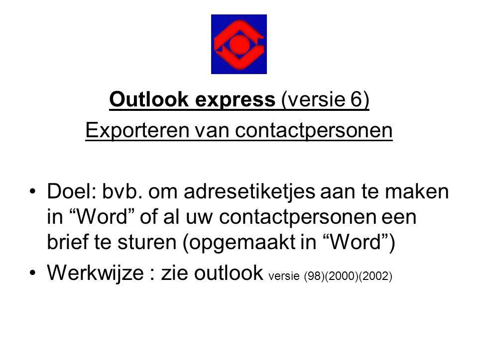 """Outlook express (versie 6) Exporteren van contactpersonen •Doel: bvb. om adresetiketjes aan te maken in """"Word"""" of al uw contactpersonen een brief te s"""