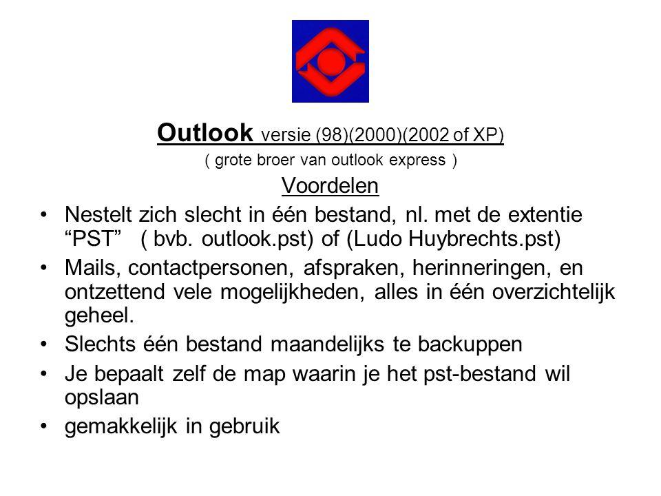 """Outlook versie (98)(2000)(2002 of XP) ( grote broer van outlook express ) Voordelen •Nestelt zich slecht in één bestand, nl. met de extentie """"PST"""" ( b"""