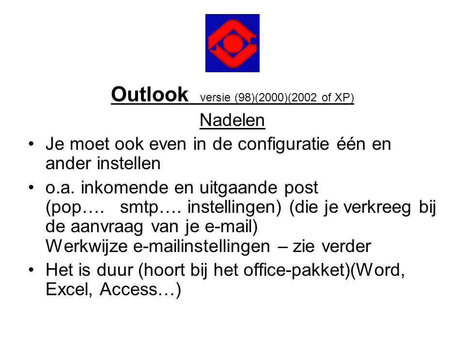Outlook versie (98)(2000)(2002 of XP) Nadelen •Je moet ook even in de configuratie één en ander instellen •o.a. inkomende en uitgaande post (pop…. smt