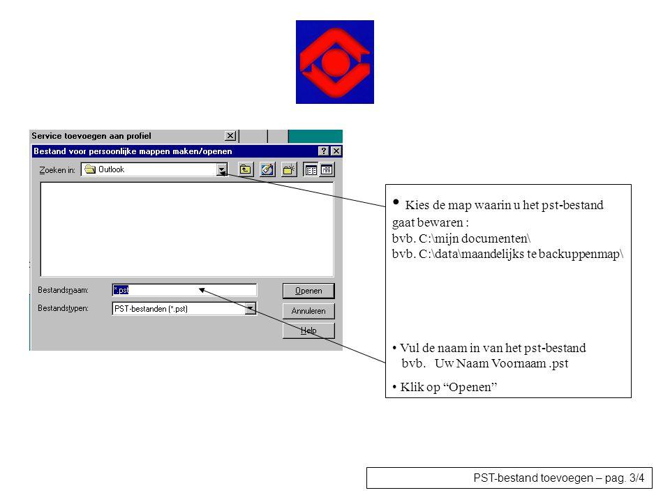 • Kies de map waarin u het pst-bestand gaat bewaren : bvb. C:\mijn documenten\ bvb. C:\data\maandelijks te backuppenmap\ • Vul de naam in van het pst-