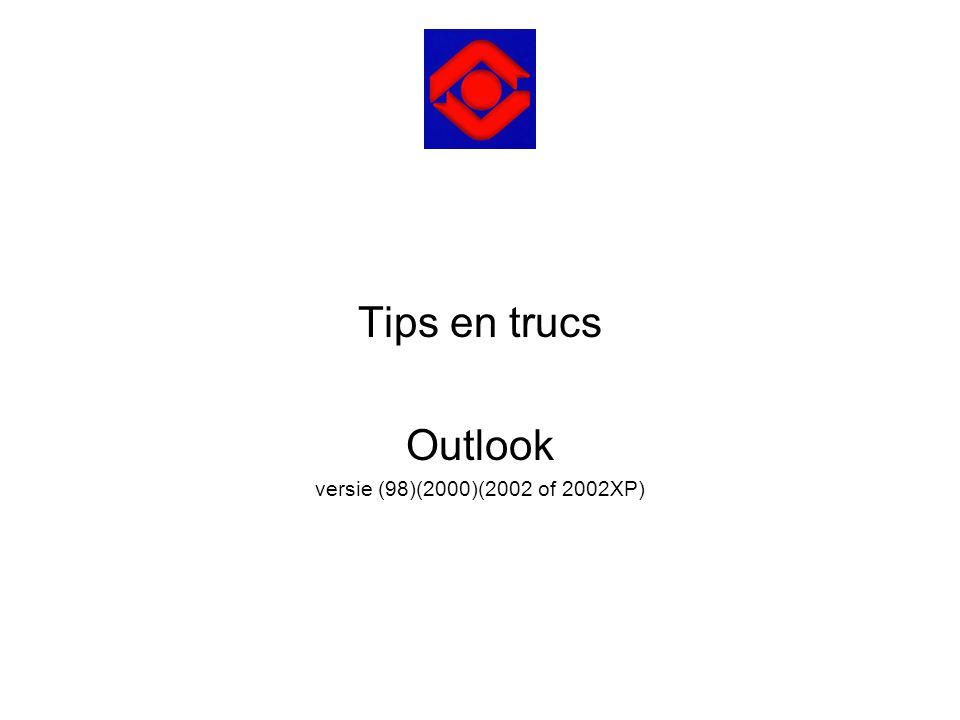 Tips en trucs Outlook versie (98)(2000)(2002 of 2002XP)