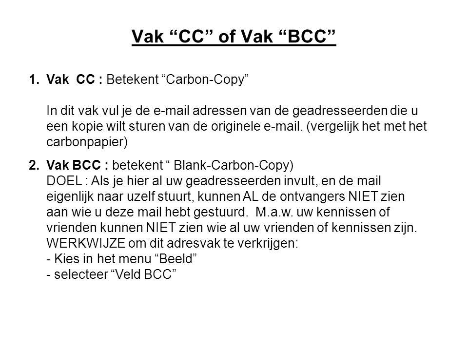 """Vak """"CC"""" of Vak """"BCC"""" 1.Vak CC : Betekent """"Carbon-Copy"""" In dit vak vul je de e-mail adressen van de geadresseerden die u een kopie wilt sturen van de"""