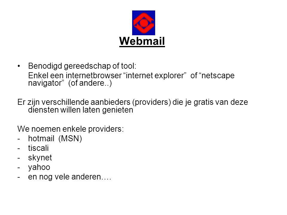 """Webmail •Benodigd gereedschap of tool: Enkel een internetbrowser """"internet explorer"""" of """"netscape navigator"""" (of andere..) Er zijn verschillende aanbi"""