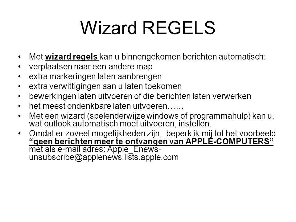 Wizard REGELS •Met wizard regels kan u binnengekomen berichten automatisch: •verplaatsen naar een andere map •extra markeringen laten aanbrengen •extr