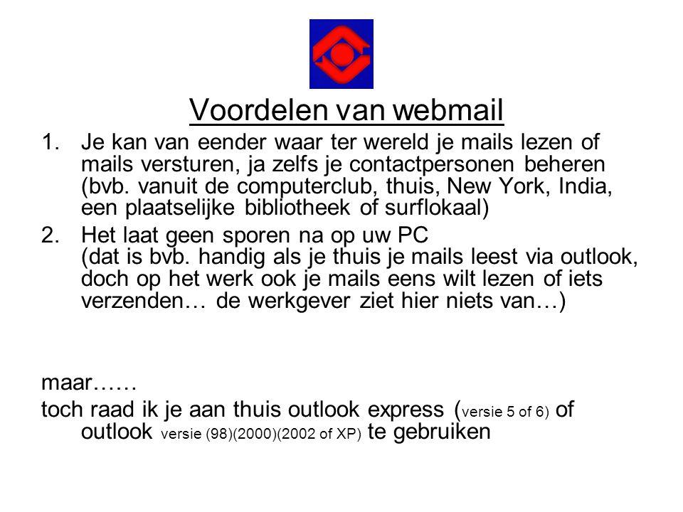 Voordelen van webmail 1.Je kan van eender waar ter wereld je mails lezen of mails versturen, ja zelfs je contactpersonen beheren (bvb. vanuit de compu