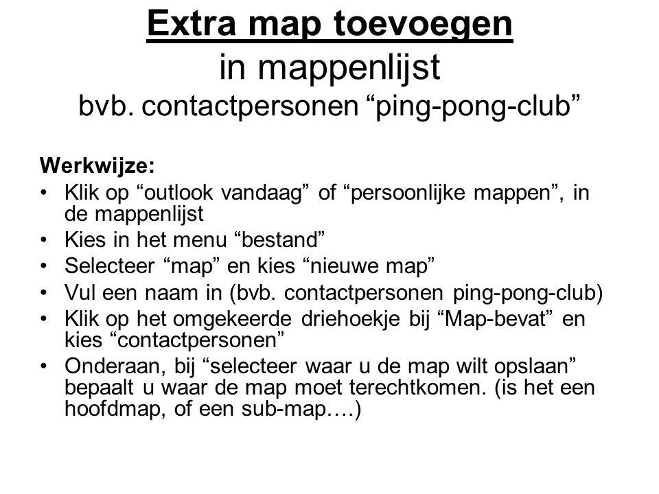 """Extra map toevoegen in mappenlijst bvb. contactpersonen """"ping-pong-club"""" Werkwijze: •Klik op """"outlook vandaag"""" of """"persoonlijke mappen"""", in de mappenl"""