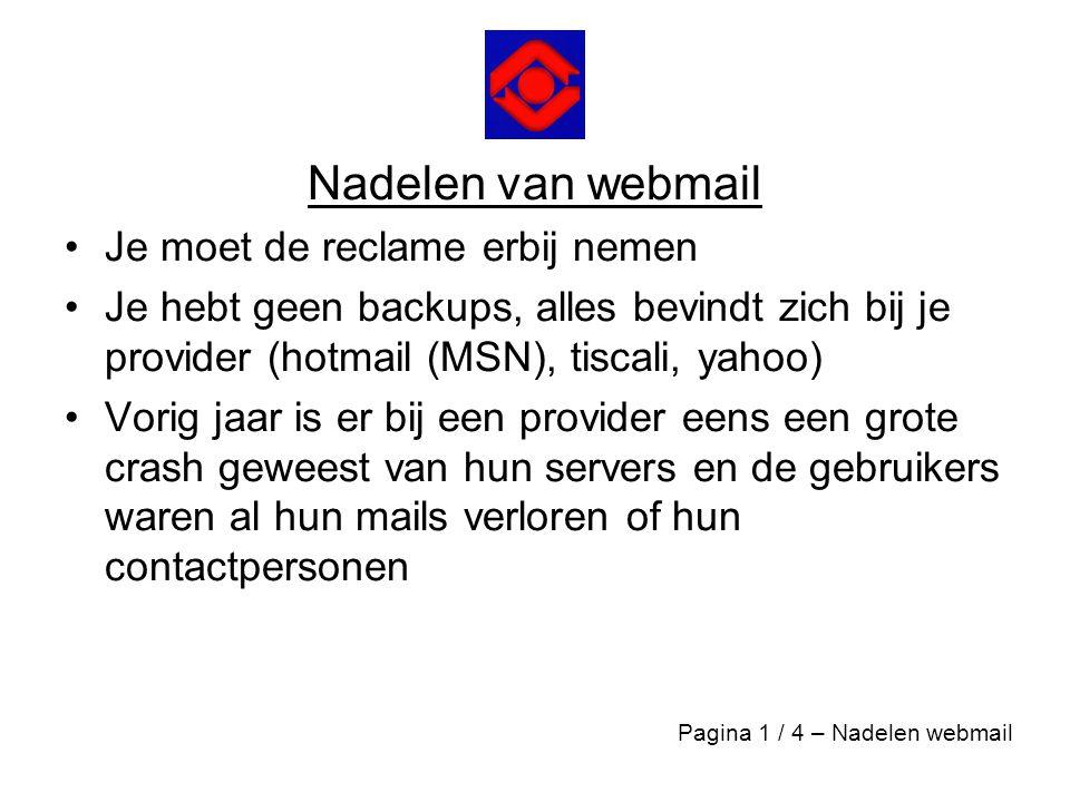 Nadelen van webmail •Je moet de reclame erbij nemen •Je hebt geen backups, alles bevindt zich bij je provider (hotmail (MSN), tiscali, yahoo) •Vorig j