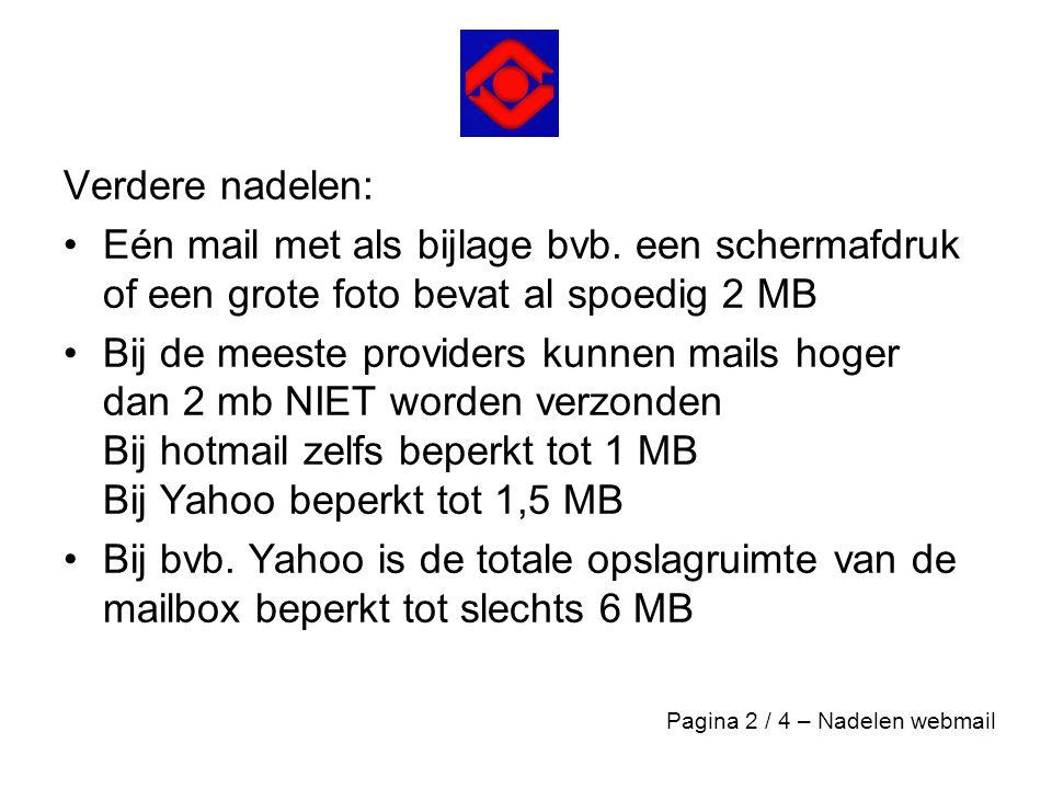 Verdere nadelen: •Eén mail met als bijlage bvb. een schermafdruk of een grote foto bevat al spoedig 2 MB •Bij de meeste providers kunnen mails hoger d