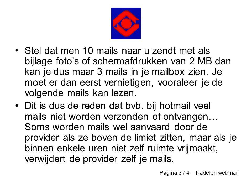 Conclusie •Gebruik enkel webmail op verplaatsing •Gebruik thuis zoveel mogelijk outlook express, of beter nog, de grote broer Outlook (98)(2000)(2002 of XP) •maar… bvb.