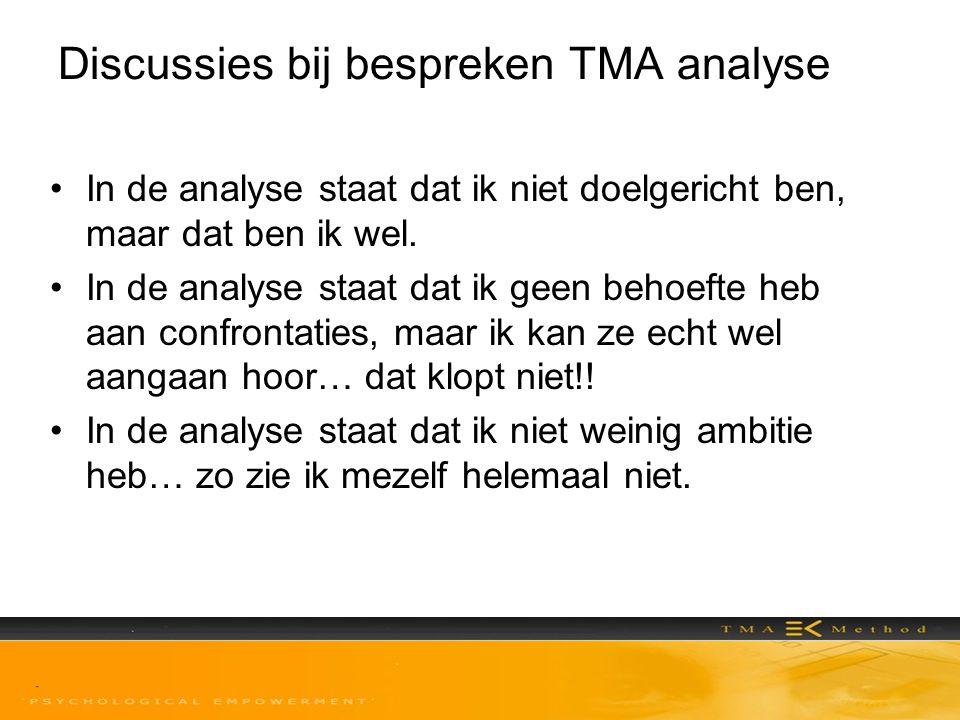 Discussies bij bespreken TMA analyse •In de analyse staat dat ik niet doelgericht ben, maar dat ben ik wel. •In de analyse staat dat ik geen behoefte