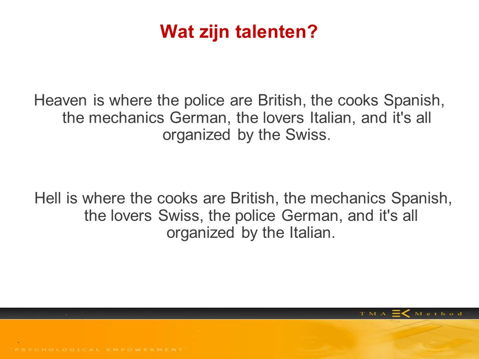 Wat zijn talenten? Heaven is where the police are British, the cooks Spanish, the mechanics German, the lovers Italian, and it's all organized by the