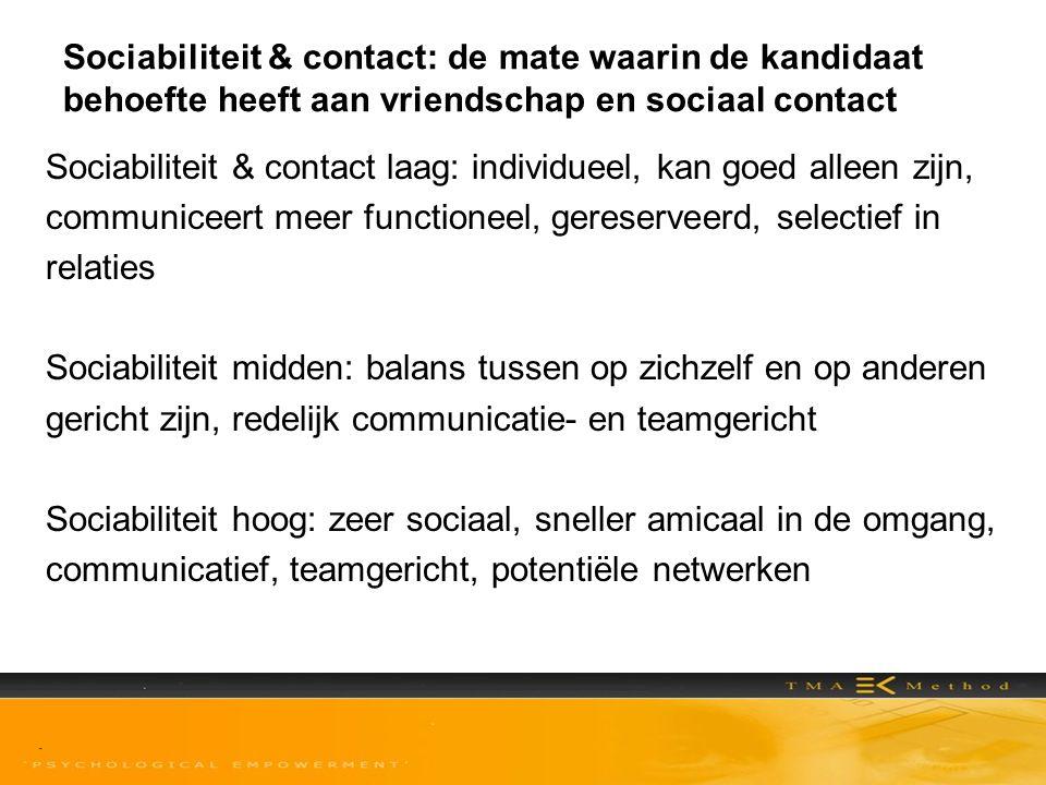 Sociabiliteit & contact: de mate waarin de kandidaat behoefte heeft aan vriendschap en sociaal contact Sociabiliteit & contact laag: individueel, kan