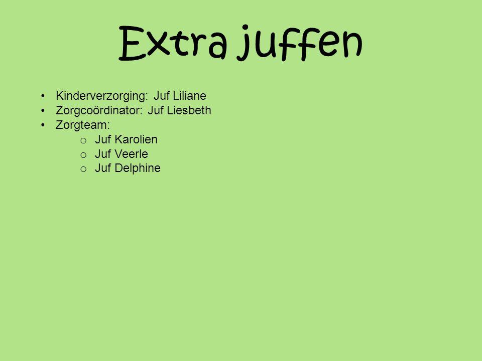 Extra juffen •Kinderverzorging: Juf Liliane •Zorgcoördinator: Juf Liesbeth •Zorgteam: o Juf Karolien o Juf Veerle o Juf Delphine
