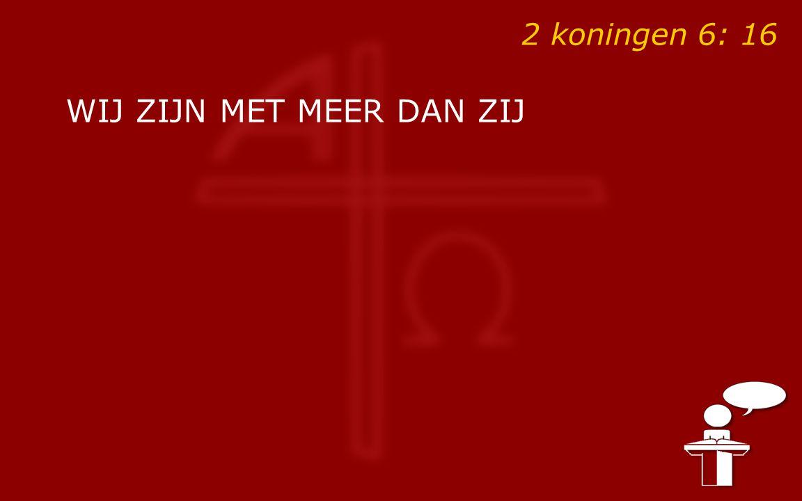 2 koningen 6: 16 WIJ ZIJN MET MEER DAN ZIJ