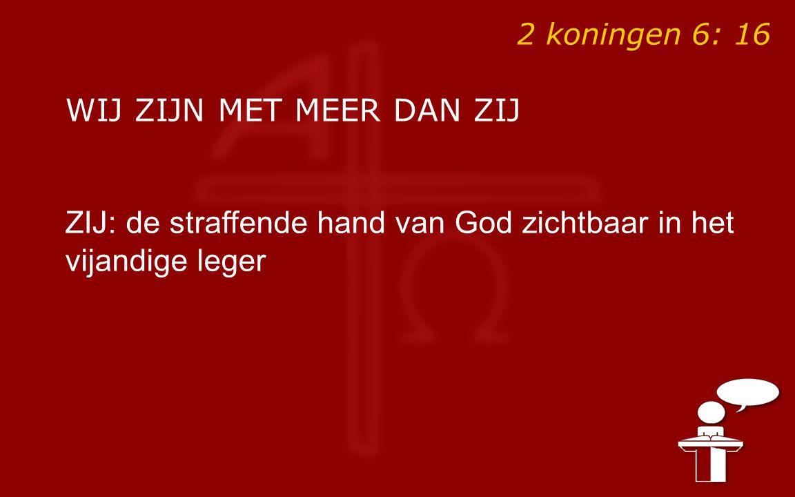 2 koningen 6: 16 WIJ ZIJN MET MEER DAN ZIJ ZIJ: de straffende hand van God zichtbaar in het vijandige leger