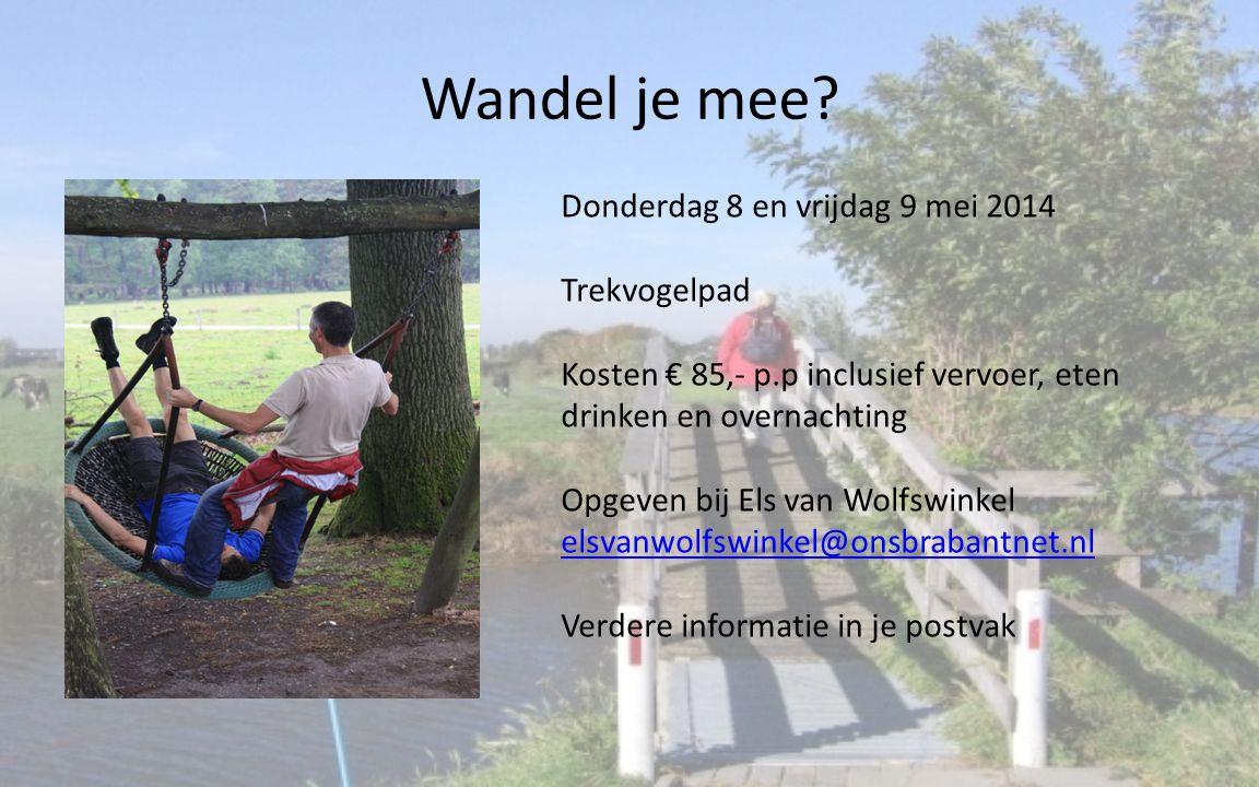 Wandel je mee? Donderdag 8 en vrijdag 9 mei 2014 Trekvogelpad Kosten € 85,- p.p inclusief vervoer, eten drinken en overnachting Opgeven bij Els van Wo