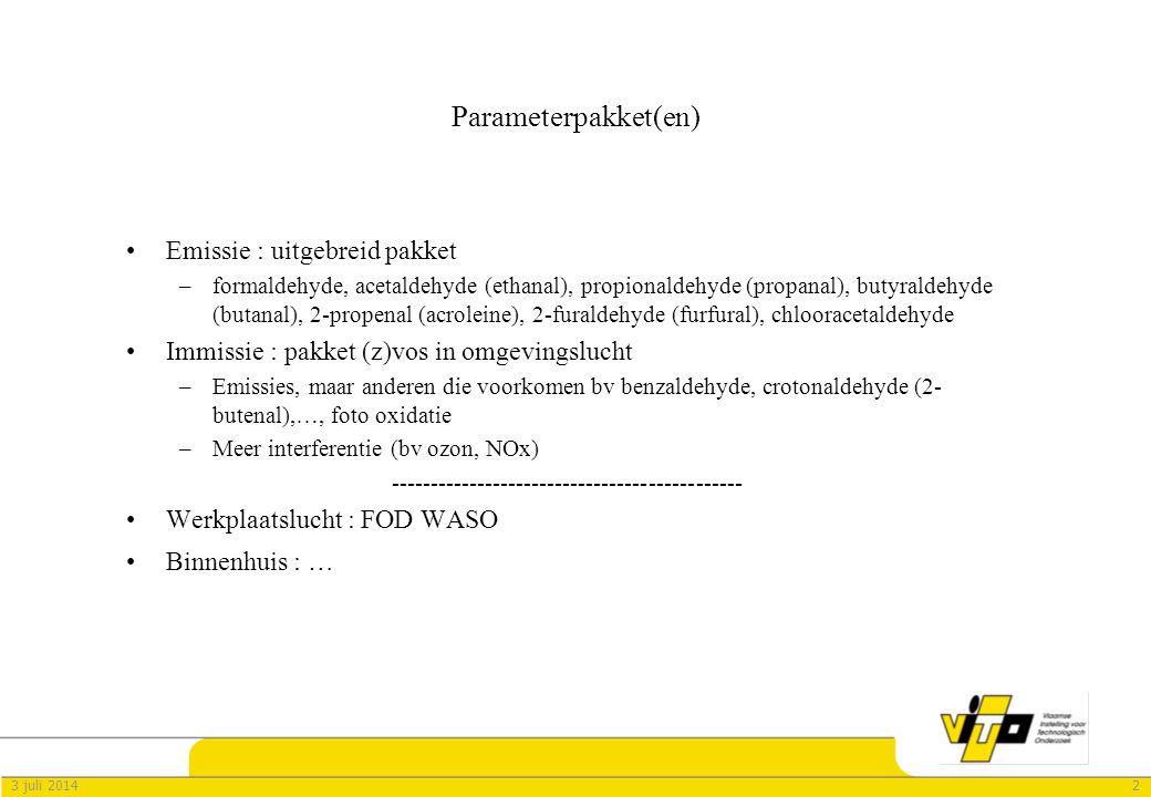 23 juli 2014 Parameterpakket(en) •Emissie : uitgebreid pakket –formaldehyde, acetaldehyde (ethanal), propionaldehyde (propanal), butyraldehyde (butanal), 2-propenal (acroleine), 2-furaldehyde (furfural), chlooracetaldehyde •Immissie : pakket (z)vos in omgevingslucht –Emissies, maar anderen die voorkomen bv benzaldehyde, crotonaldehyde (2- butenal),…, foto oxidatie –Meer interferentie (bv ozon, NOx) --------------------------------------------- •Werkplaatslucht : FOD WASO •Binnenhuis : …