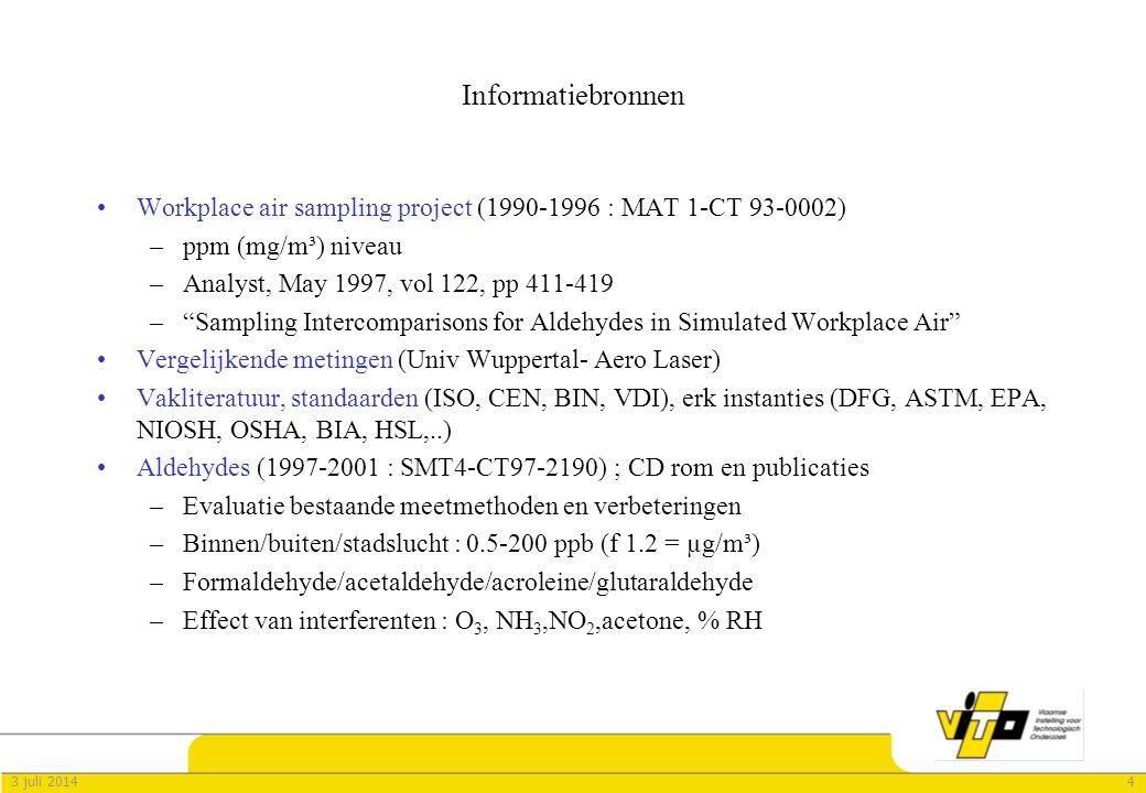 43 juli 2014 Informatiebronnen •Workplace air sampling project (1990-1996 : MAT 1-CT 93-0002) –ppm (mg/m³) niveau –Analyst, May 1997, vol 122, pp 411-419 – Sampling Intercomparisons for Aldehydes in Simulated Workplace Air •Vergelijkende metingen (Univ Wuppertal- Aero Laser) •Vakliteratuur, standaarden (ISO, CEN, BIN, VDI), erk instanties (DFG, ASTM, EPA, NIOSH, OSHA, BIA, HSL,..) •Aldehydes (1997-2001 : SMT4-CT97-2190) ; CD rom en publicaties –Evaluatie bestaande meetmethoden en verbeteringen –Binnen/buiten/stadslucht : 0.5-200 ppb (f 1.2 = µg/m³) –Formaldehyde/acetaldehyde/acroleine/glutaraldehyde –Effect van interferenten : O 3, NH 3,NO 2,acetone, % RH