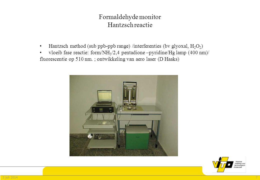 73 juli 2014 Formaldehyde monitor Hantzsch reactie •Hantzsch method (sub ppb-ppb range) /interferenties (bv glyoxal, H 2 O 2 ) •vloeib fase reactie: form/NH 3 /2,4 pentadione –pyridine/Hg lamp (400 nm)/ fluorescentie op 510 nm.