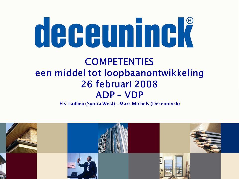 COMPETENTIES een middel tot loopbaanontwikkeling 26 februari 2008 ADP – VDP Els Taillieu (Syntra West) – Marc Michels (Deceuninck)