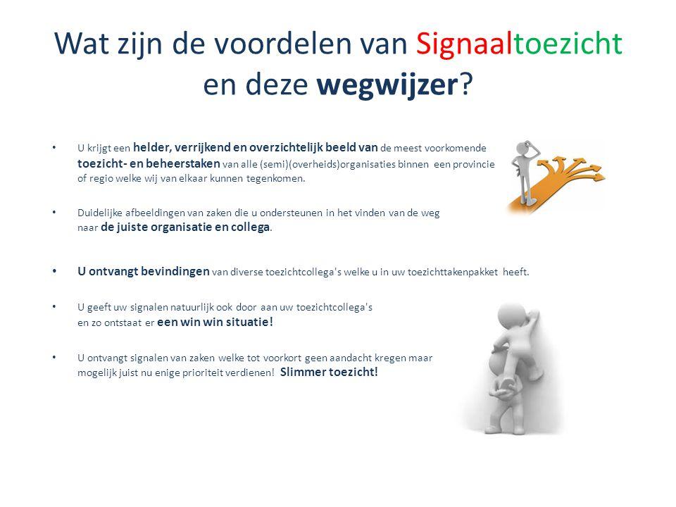 Wat zijn de voordelen van Signaaltoezicht en deze wegwijzer? • U krijgt een helder, verrijkend en overzichtelijk beeld van de meest voorkomende toezic