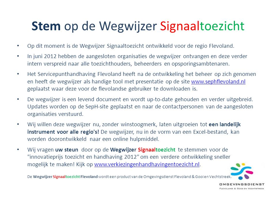 Stem op de Wegwijzer Signaaltoezicht • Op dit moment is de Wegwijzer Signaaltoezicht ontwikkeld voor de regio Flevoland. • In juni 2012 hebben de aang