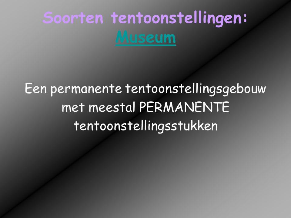 Soorten tentoonstellingen: Galerie Galerie De tentoonstellingsruimte is permanent, maar de tentoongestelde stukken kunnen periodiek veranderen.