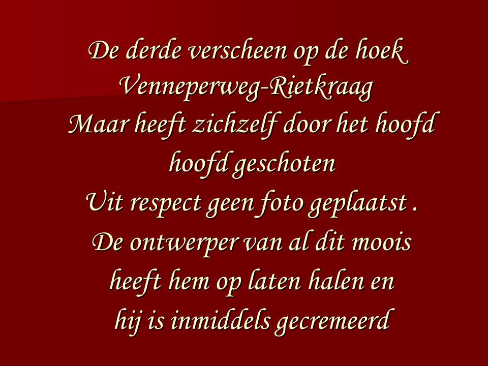 De derde verscheen op de hoek Venneperweg-Rietkraag Maar heeft zichzelf door het hoofd hoofd geschoten Uit respect geen foto geplaatst.