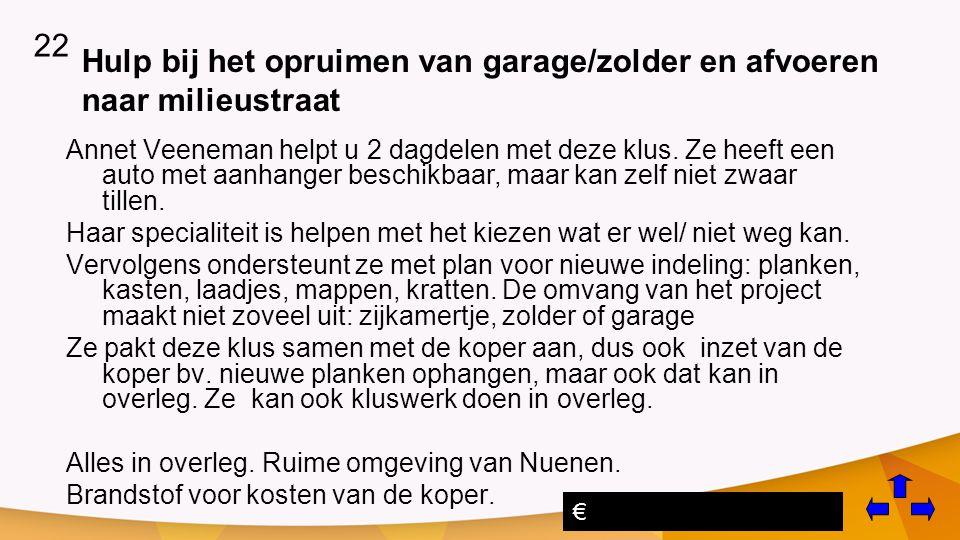 Hulp bij het opruimen van garage/zolder en afvoeren naar milieustraat Annet Veeneman helpt u 2 dagdelen met deze klus.