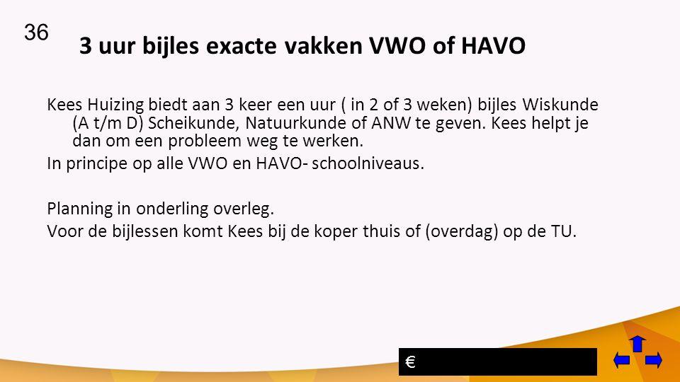 3 uur bijles exacte vakken VWO of HAVO Kees Huizing biedt aan 3 keer een uur ( in 2 of 3 weken) bijles Wiskunde (A t/m D) Scheikunde, Natuurkunde of ANW te geven.