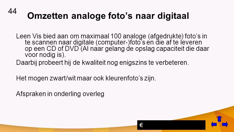 Omzetten analoge foto's naar digitaal Leen Vis bied aan om maximaal 100 analoge (afgedrukte) foto's in te scannen naar digitale (computer-)foto's en die af te leveren op een CD of DVD (Al naar gelang de opslag capaciteit die daar voor nodig is).