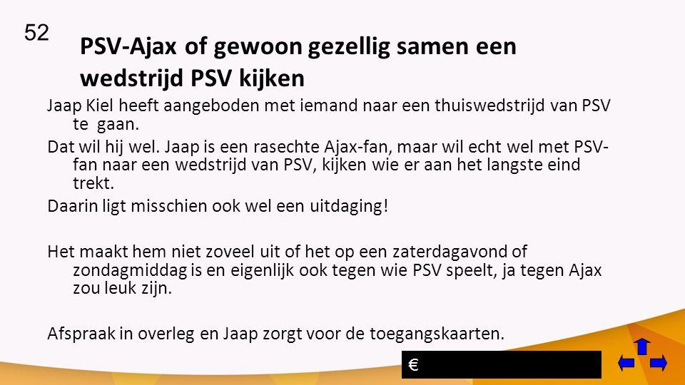 PSV-Ajax of gewoon gezellig samen een wedstrijd PSV kijken Jaap Kiel heeft aangeboden met iemand naar een thuiswedstrijd van PSV te gaan.
