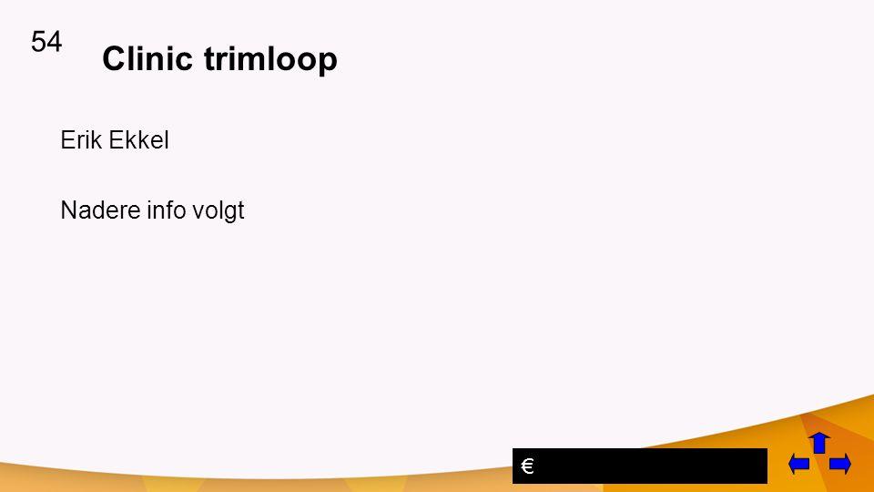 Clinic trimloop Erik Ekkel Nadere info volgt 54 €